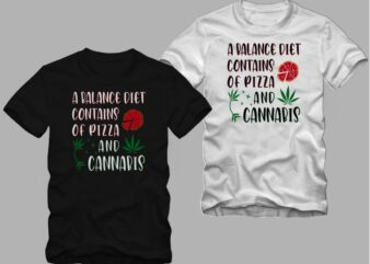 A Balance diet contains of pizza and cannabis t shirt design, funny cannabis quotes t shirt design, funny cannabis t shirt design, smoker t shirt, stoner t-shirt, pizza t shirt, diet t shirt, funny diet t shirt design, funny cannabis t shirt design for sale