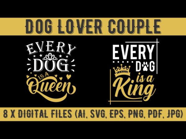 Dog lover couple t shirt design, anti valentines day quote, Every Dog is a queen, Every Dog is a king, dog lover shirt, dog t shirt design, king t shirt design, queen t shirt design, dog lover t shirt design for sale