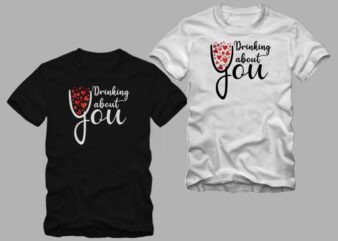 Drinking about you t shirt design, love t shirt design, Funny greeting for Valentine's Day t shirt design, cool t shirt design for sale