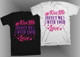 Kiss me infected me with your love t shirt design, Positive phrase with hearts and kisses, love t shirt design, romantic t shirt design for sale