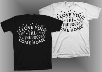 I love you till the dogs come home t shirt design. Funny I love you t shirt design, cool t shirt design, Dog lover quote vector illustration, Dog lover t shirt design for sale
