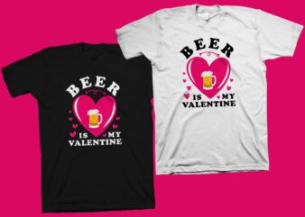 Beer is my valentine t shirt design, funny valentine's day greeting t shirt design, valentine's day t shirt, beer t shirt, my valentine t shirt design for sale