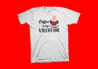 Coffee is my valentine t shirt design, valentine's day, coffee lover, coffee t shirt design, love heart eps svg png ai jpg pdf instant digital download, my valentine t shirt design to buy