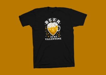 Beer is my valentine t shirt design, Funny Valentine's day greeting t shirt design, valentine's day t shirt, beer t shirt, my valentine t shirt design for commercial use