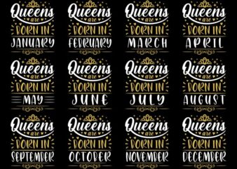 12 Birthday month t shirt design – Queens are born in (January, february, march, april, may, june, july, august, september, october, november, december) t shirt design for commercial use