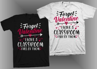Forget valentine I have a classroom full of them t shirt design, funny valentine t shirt design, anti valentine's day t shirt design, valentine's day vector illustration for sale