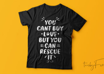 You can't buy love but you can rescue it | Pet love | Dog Lover | T shirt design