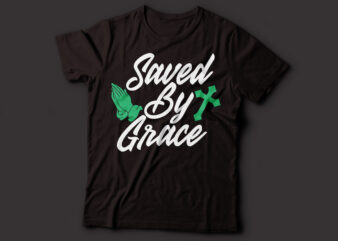 saved by grace Christian t-shirt design | saved by Jesus t-shirt design