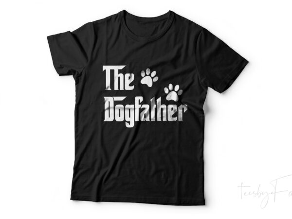 The DogFather Cool T shirt design for sale