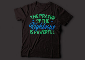 the prayer of the righteous is powerful Christian tshirt design | bible t-shirt design