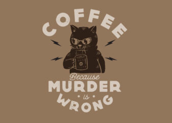 coffee because murder is wrong