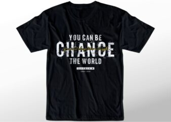 t shirt design graphic, vector, illustration you can be change the world lettering typography