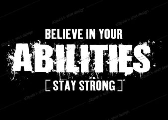 t shirt design graphic, vector, illustration believe in your abilities stay strong lettering typography