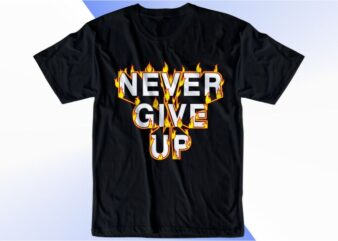 t shirt design graphic, vector, illustration never give up with fire lettering typography