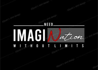 t shirt design graphic, vector, illustration need imagination without limits typography