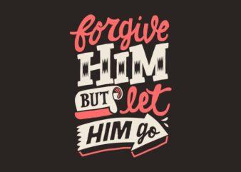 Forgive him but let him go