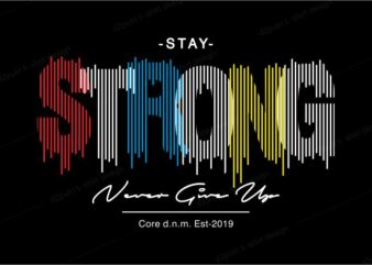 t shirt design graphic, vector, illustration stay strong never give up lettering typography
