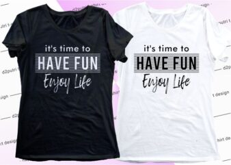women, girls, ladies t shirt design graphic, vector, illustration it's time to have fun enjoy life lettering typography