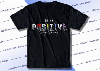 t shirt design graphic, vector, illustration think positive stay strong lettering typography