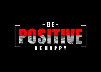 t shirt design graphic, vector, illustration be positive be happy lettering typography