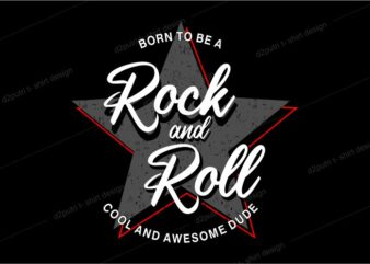 music t shirt design graphic, vector, illustrationborn to be rock and roll cool and awesome dude lettering typography