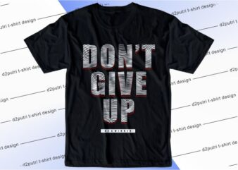 t shirt design graphic, vector, illustration don't give up lettering typography
