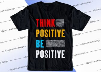 t shirt design graphic, vector, illustration think positive be positive lettering typography