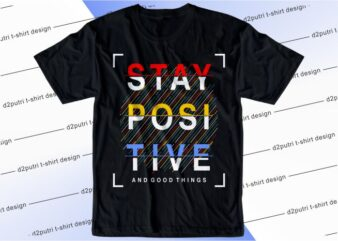 t shirt design graphic, vector, illustration stay positive and good things lettering typography