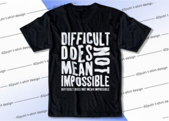 t shirt design graphic, vector, illustration difficult does not mean impossible lettering typography