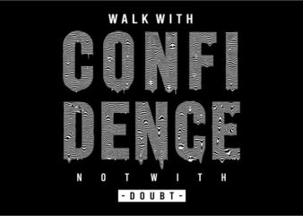 t shirt design graphic, vector, illustration walk with confidence not with doubt lettering typography