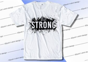 t shirt design graphic, vector, illustration stay strong lettering typography