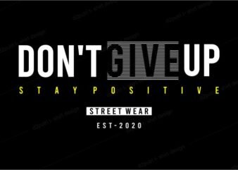 motivational t shirt design graphic, vector, illustration don't give up stay positive lettering typography
