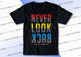 t shirt design graphic, vector, illustration never look back lettering typography