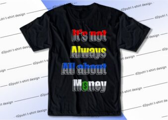 t shirt design graphic, vector, illustration it's not always about money lettering typography