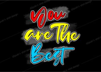 t shirt design graphic, vector, illustration you are the best lettering typography