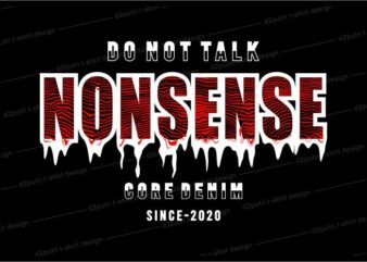 t shirt design graphic, vector, illustration do not talk nonsense lettering typography