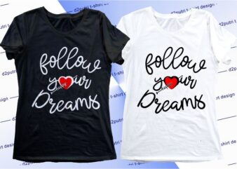 women, girls, ladies, t shirt design graphic, vector, illustration follow your dreams lettering typography