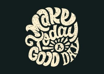 Make to day a good day