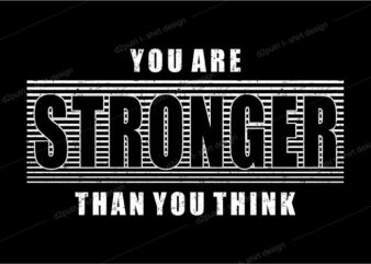 t shirt design graphic, vector, illustration you are stronger than you think lettering typography