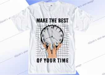 motivational t shirt design graphic, vector, illustration make the best of your time lettering typography