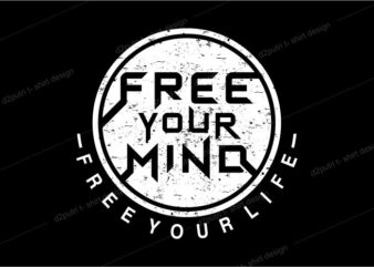 t shirt design graphic, vector, illustration free your mind free your life lettering typography