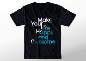 t shirt design graphic, vector, illustration make your life happy and awesome lettering typography