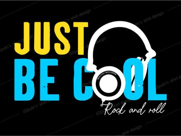 music t shirt design graphic, vector, illustration just be cool rock and roll lettering typography