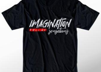 t shirt design graphic, vector, illustration imagination full of sensations lettering typography