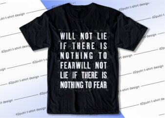 quotes t shirt design graphic, vector, illustration will not lie if there is nothing to fearwill not lie if there is nothing to fear lettering typography