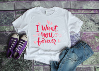 I WANT YOU FOREVER – Valentine's day t shirt designs, valentine t shirt designs , funny valentine designs bundle, love t shirt svg, valentine svg , valentine png , heart t shirt design bundle, 100% vector (ai, eps, svg, png, jpg), my valentine t shirt design bundle for commercial use