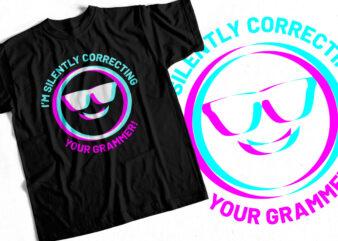 I am silently correcting your grammer – Sarcasm t shirt design