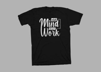 Old mind doesn't work t-shirt design, typography t-shirt designs, Motivational Quotes T-Shirt design for sale