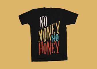 No Money no honey t shirt design, hustle t shirt design, money svg eps png ai digital download t shirt design, no money no woman t shirt design for commercial use