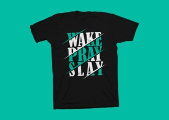 Wake pray slay vector illustration, Positive calligraphy text t shirt design for commercial use